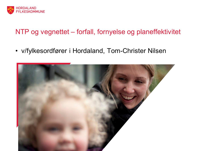 NTP og vegnettet – forfall, fornyelse og planeffektivitet v/fylkesordfører i Hordaland, Tom-Christer Nilsen
