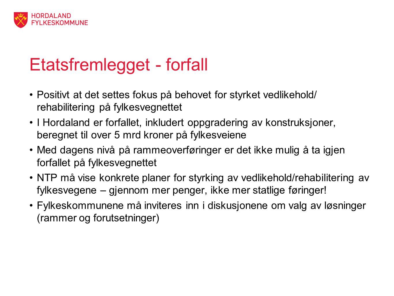 Etatsfremlegget - forfall Positivt at det settes fokus på behovet for styrket vedlikehold/ rehabilitering på fylkesvegnettet I Hordaland er forfallet,