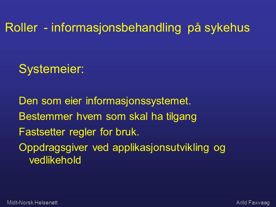 Midt-Norsk HelsenettArild Faxvaag Roller - informasjonsbehandling på sykehus Systemeier: Den som eier informasjonssystemet. Bestemmer hvem som skal ha