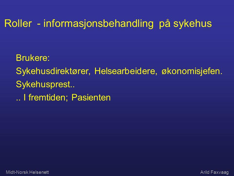 Midt-Norsk HelsenettArild Faxvaag Roller - informasjonsbehandling på sykehus Brukere: Sykehusdirektører, Helsearbeidere, økonomisjefen. Sykehusprest..
