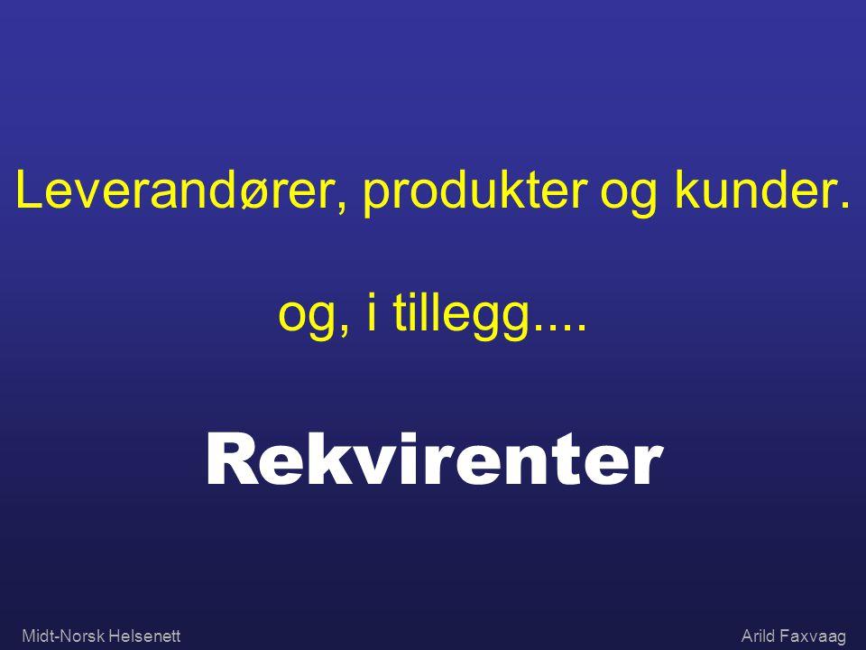Midt-Norsk HelsenettArild Faxvaag Leverandører, produkter og kunder. og, i tillegg.... Rekvirenter