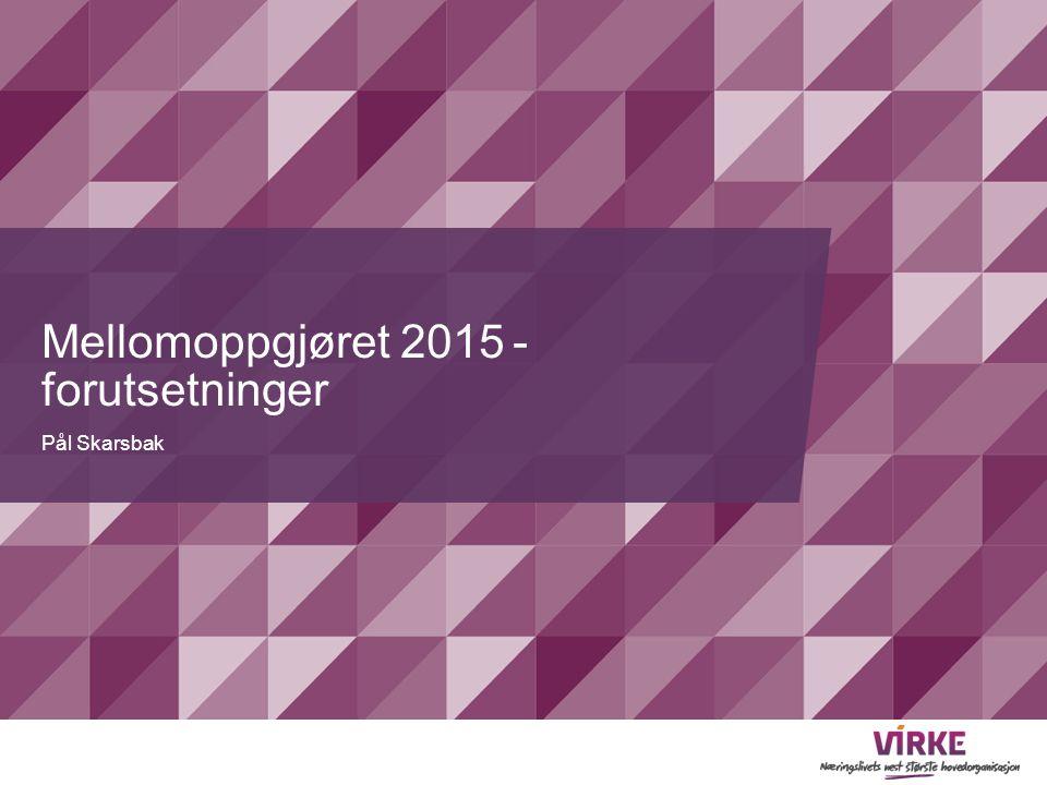 Mellomoppgjøret 2015- forutsetninger Pål Skarsbak