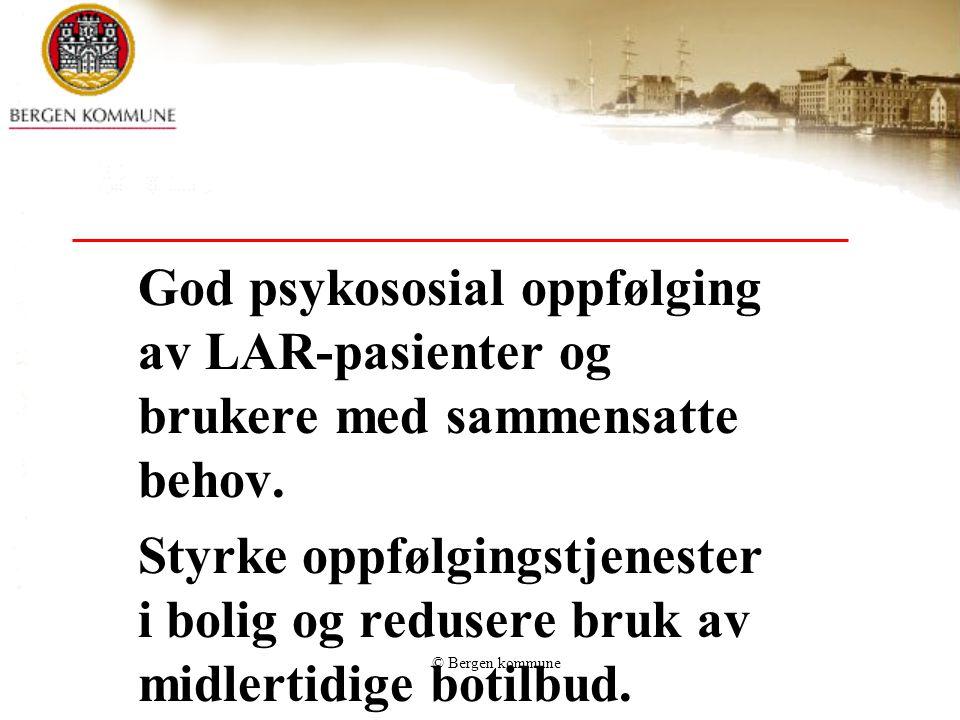 © Bergen kommune God psykososial oppfølging av LAR-pasienter og brukere med sammensatte behov.