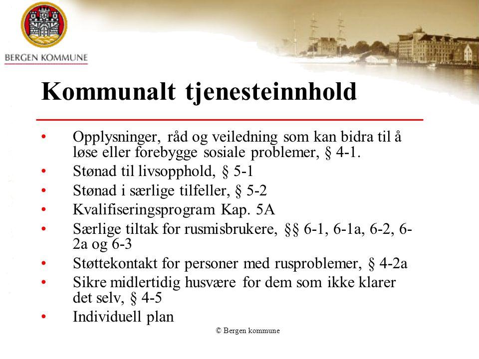 © Bergen kommune Kommunalt tjenesteinnhold Opplysninger, råd og veiledning som kan bidra til å løse eller forebygge sosiale problemer, § 4-1.