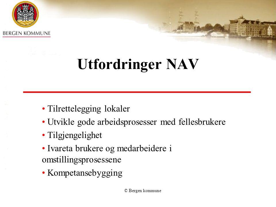 © Bergen kommune Utfordringer NAV Tilrettelegging lokaler Utvikle gode arbeidsprosesser med fellesbrukere Tilgjengelighet Ivareta brukere og medarbeidere i omstillingsprosessene Kompetansebygging