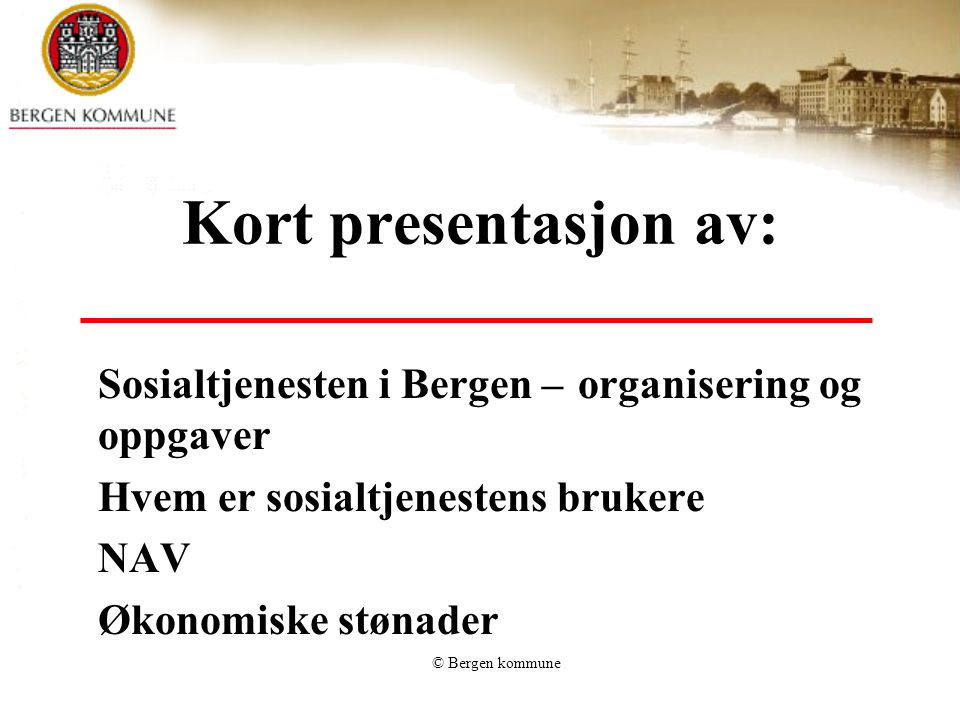 © Bergen kommune NAV i Bergen 8 NAV-kontor i Bergen Ytrebygda, Arna, Fyllingsdalen, Årstad er i drift.