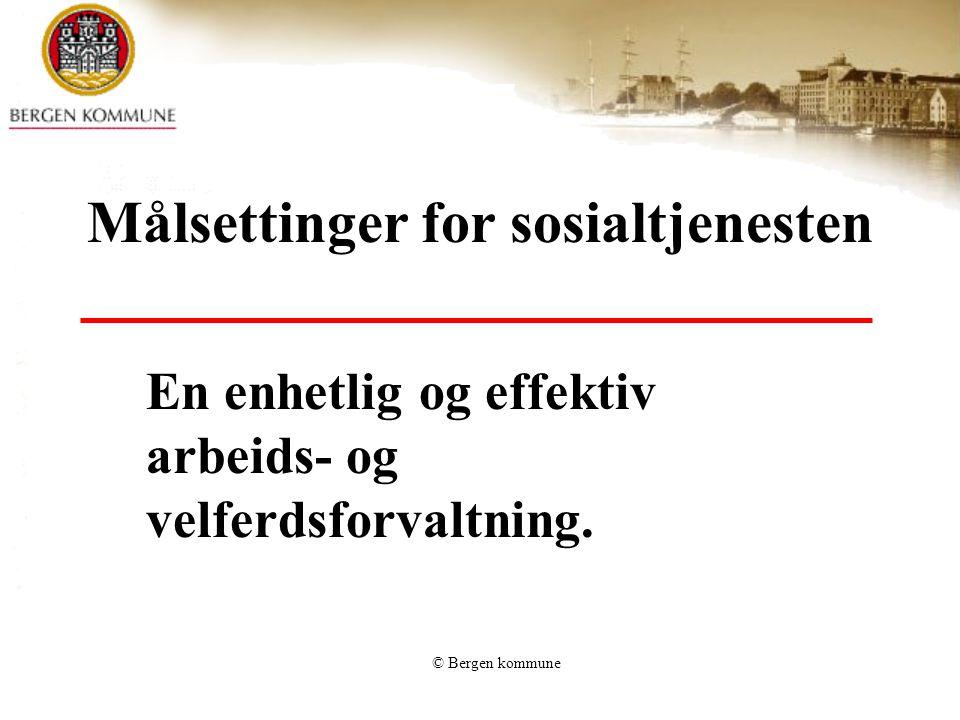 © Bergen kommune Målsettinger for sosialtjenesten En enhetlig og effektiv arbeids- og velferdsforvaltning.