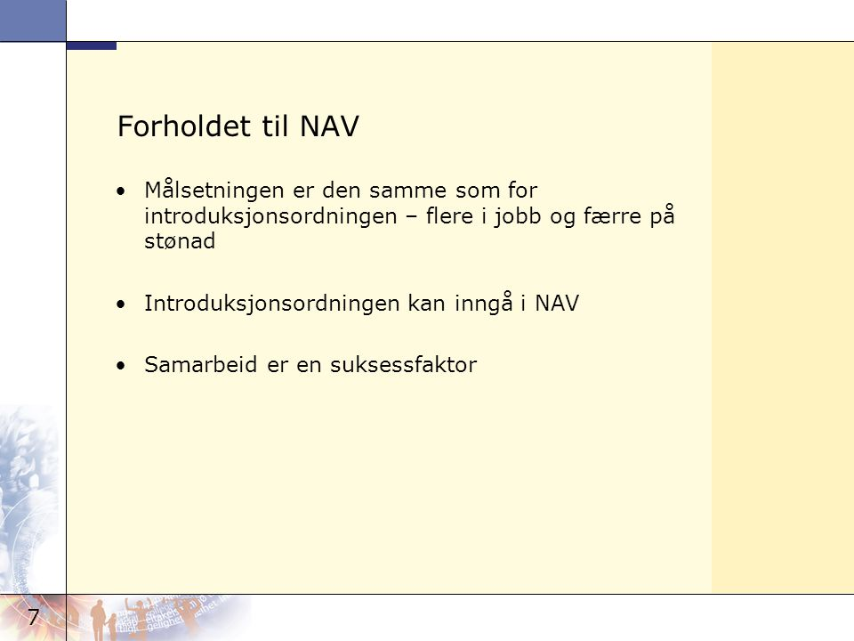 7 Forholdet til NAV Målsetningen er den samme som for introduksjonsordningen – flere i jobb og færre på stønad Introduksjonsordningen kan inngå i NAV