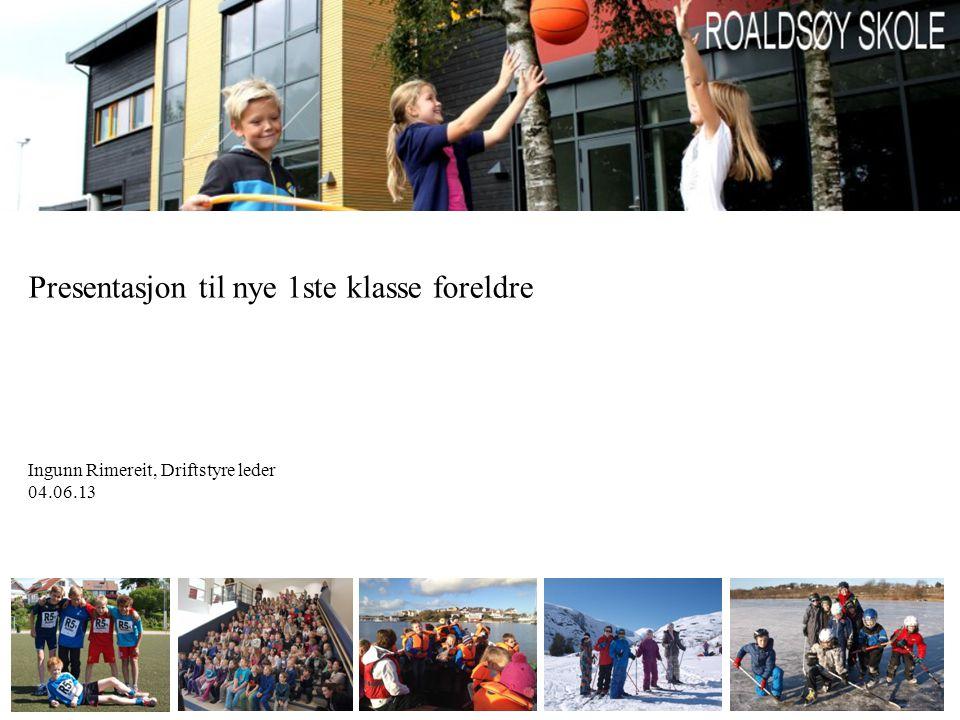 Presentasjon til nye 1ste klasse foreldre Ingunn Rimereit, Driftstyre leder 04.06.13