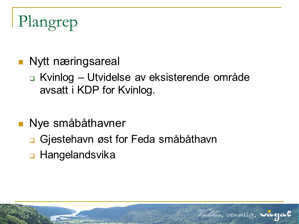 Plangrep Nytt område for offentlig eller privat tjenesteyting  Kvinlog (flerbrukshall, i tilknytning til areal avsatt til offentlig formål i KDP Kvinlog).