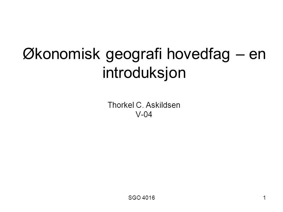 SGO 40162 Hva er økonomisk geografi 1 The geography of people's struggle to make a living (The Dictionary of Human Geography) Altså: Hvordan konfigurasjonen av mennesklig aktivitet og materiellstruktur formes av økonomiske prosesser Og: Hvordan teorier om økonomisk aktivitet kan belyse (forklare) slike konfigurasjoner