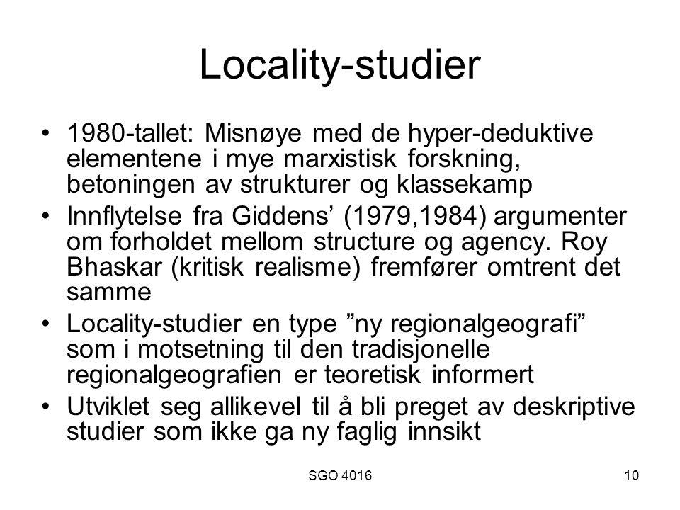 SGO 401610 Locality-studier 1980-tallet: Misnøye med de hyper-deduktive elementene i mye marxistisk forskning, betoningen av strukturer og klassekamp Innflytelse fra Giddens' (1979,1984) argumenter om forholdet mellom structure og agency.