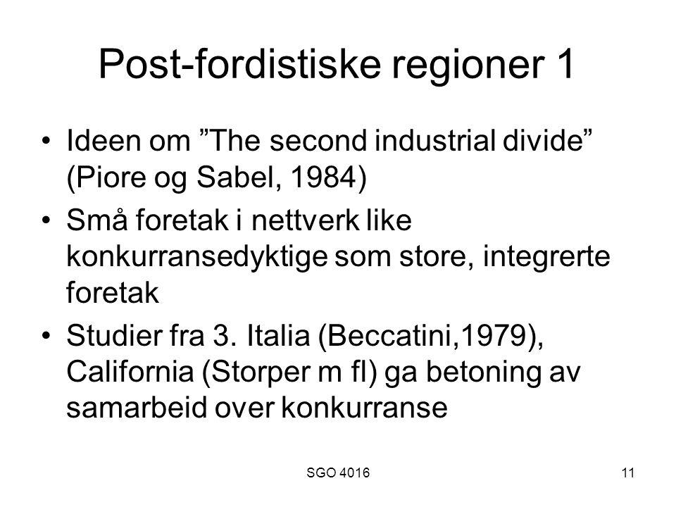 SGO 401611 Post-fordistiske regioner 1 Ideen om The second industrial divide (Piore og Sabel, 1984) Små foretak i nettverk like konkurransedyktige som store, integrerte foretak Studier fra 3.