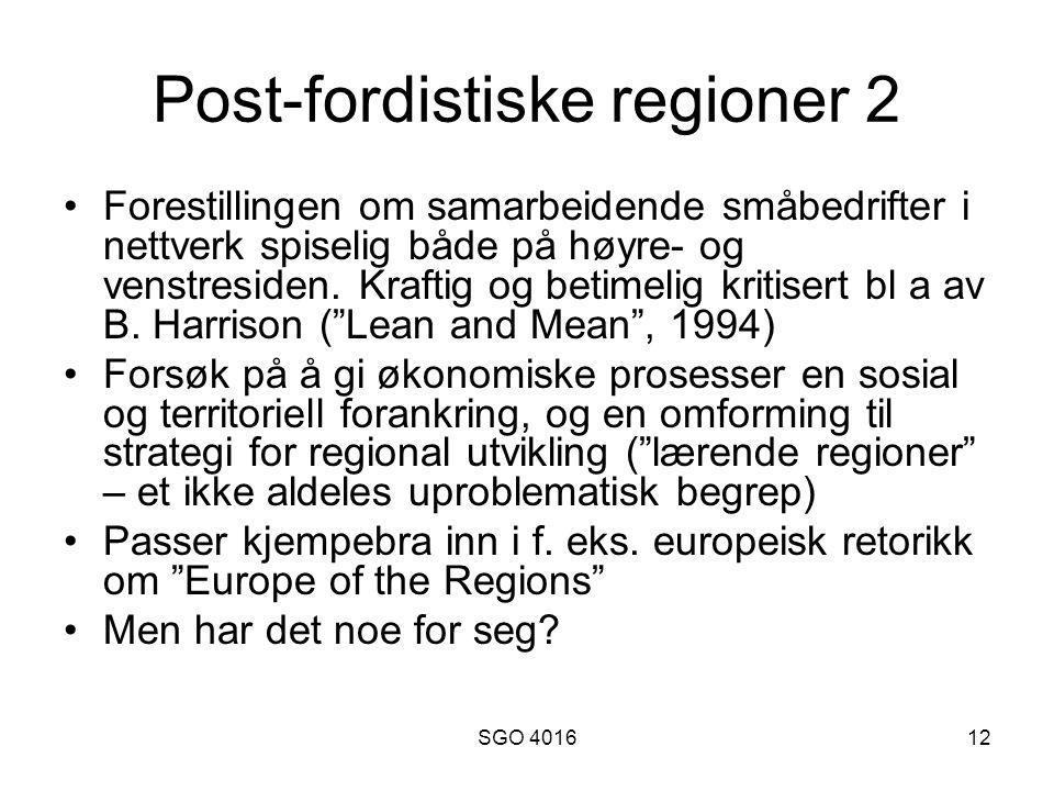 SGO 401612 Post-fordistiske regioner 2 Forestillingen om samarbeidende småbedrifter i nettverk spiselig både på høyre- og venstresiden.