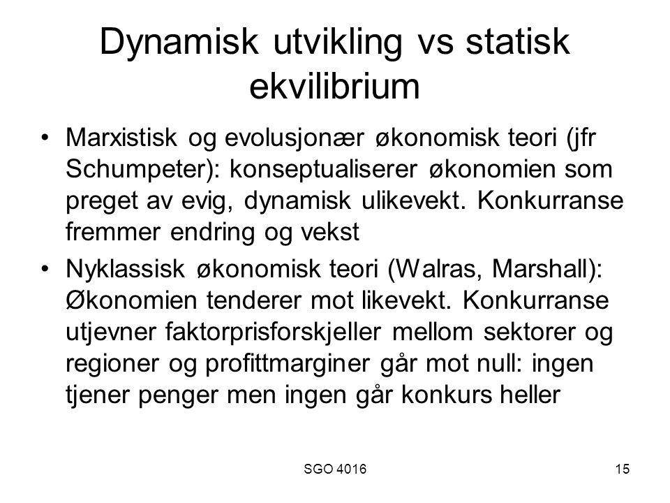 SGO 401615 Dynamisk utvikling vs statisk ekvilibrium Marxistisk og evolusjonær økonomisk teori (jfr Schumpeter): konseptualiserer økonomien som preget av evig, dynamisk ulikevekt.