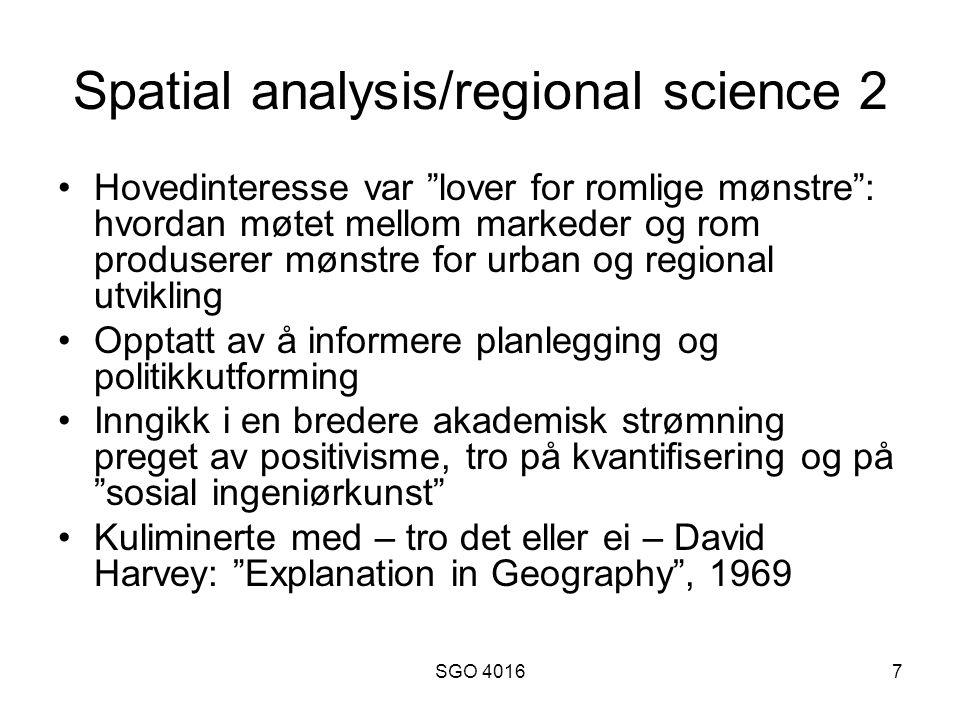 SGO 40167 Spatial analysis/regional science 2 Hovedinteresse var lover for romlige mønstre : hvordan møtet mellom markeder og rom produserer mønstre for urban og regional utvikling Opptatt av å informere planlegging og politikkutforming Inngikk i en bredere akademisk strømning preget av positivisme, tro på kvantifisering og på sosial ingeniørkunst Kuliminerte med – tro det eller ei – David Harvey: Explanation in Geography , 1969