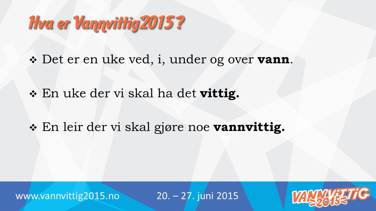 Hva er Vannvittig2015 .  Det er en uke ved, i, under og over vann.