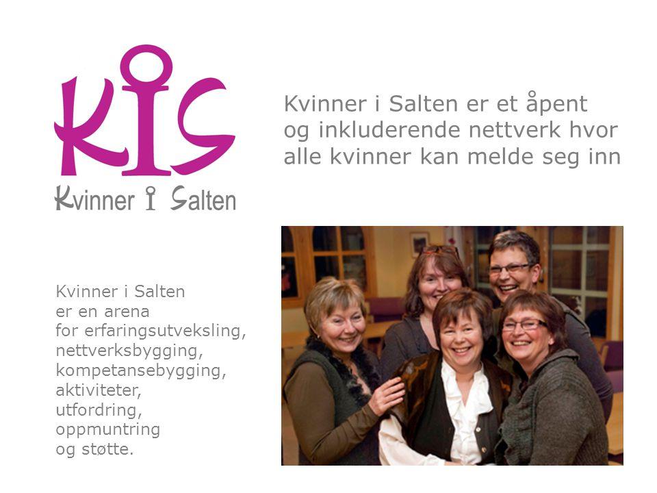 Kvinner i Salten er et åpent og inkluderende nettverk hvor alle kvinner kan melde seg inn Kvinner i Salten er en arena for erfaringsutveksling, nettverksbygging, kompetansebygging, aktiviteter, utfordring, oppmuntring og støtte.