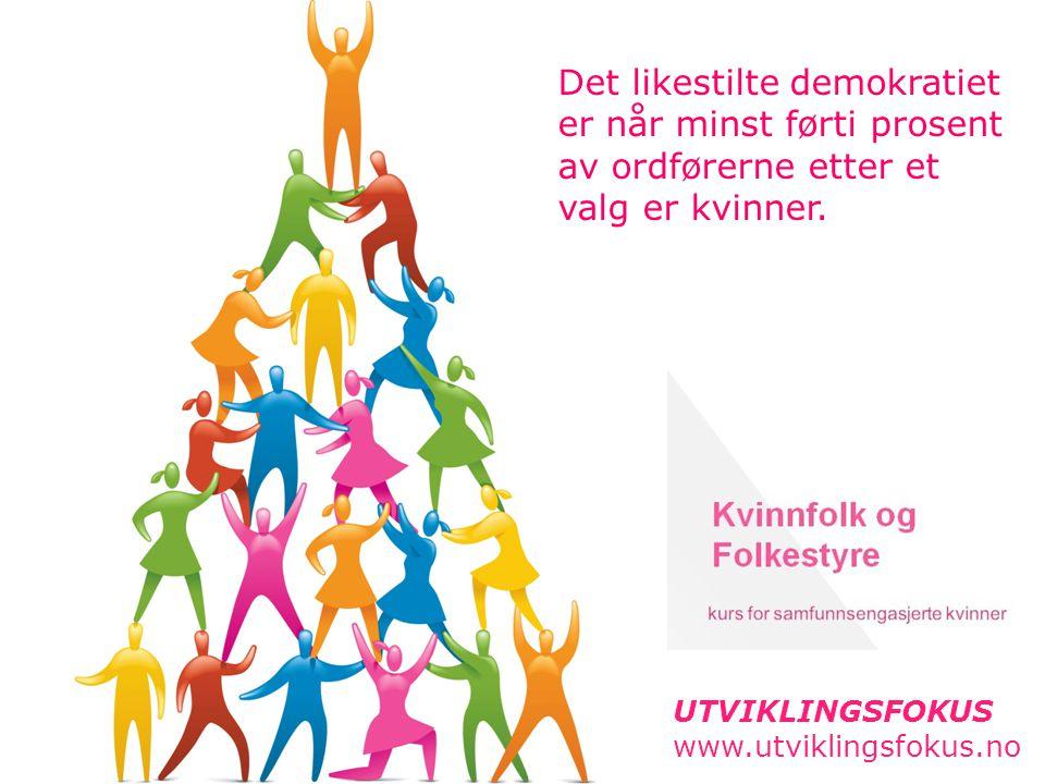 UTVIKLINGSFOKUS www.utviklingsfokus.no Det likestilte demokratiet er når minst førti prosent av ordførerne etter et valg er kvinner.