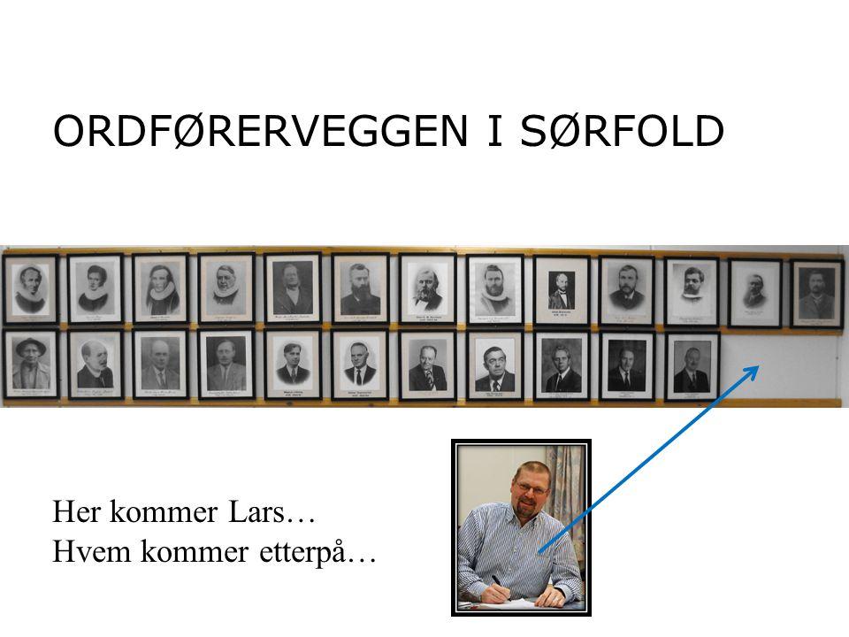 ORDFØRERVEGGEN I SØRFOLD Her kommer Lars… Hvem kommer etterpå…