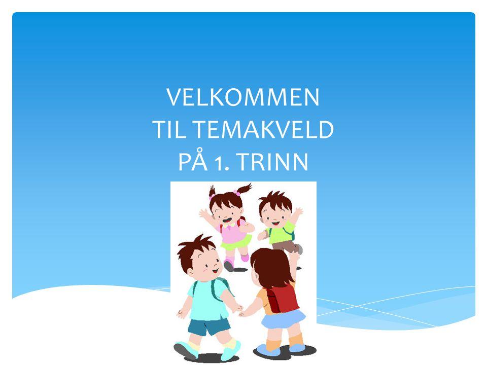 VELKOMMEN TIL TEMAKVELD PÅ 1. TRINN