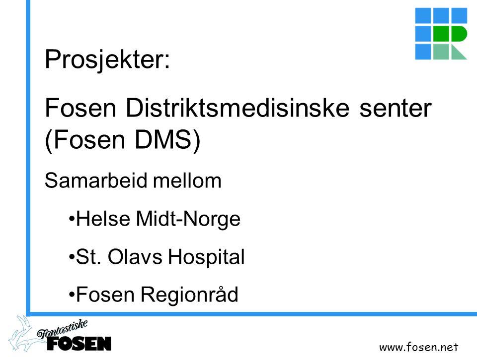 www.fosen.net Prosjekter: Fosen Distriktsmedisinske senter (Fosen DMS) Samarbeid mellom Helse Midt-Norge St. Olavs Hospital Fosen Regionråd