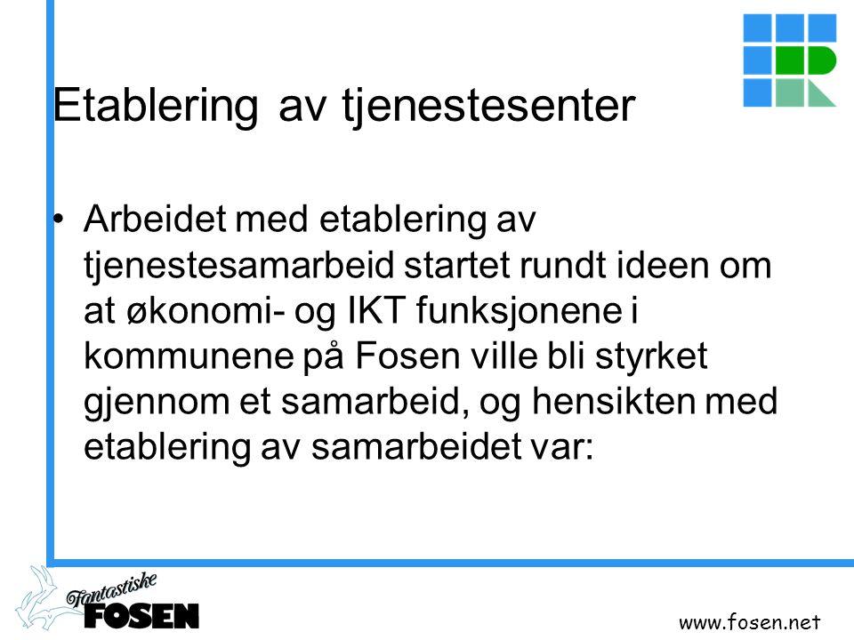 www.fosen.net Etablering av tjenestesenter Arbeidet med etablering av tjenestesamarbeid startet rundt ideen om at økonomi- og IKT funksjonene i kommun