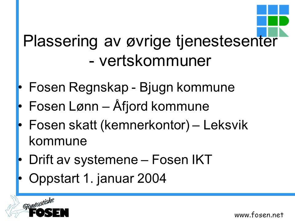 www.fosen.net Plassering av øvrige tjenestesenter - vertskommuner Fosen Regnskap - Bjugn kommune Fosen Lønn – Åfjord kommune Fosen skatt (kemnerkontor