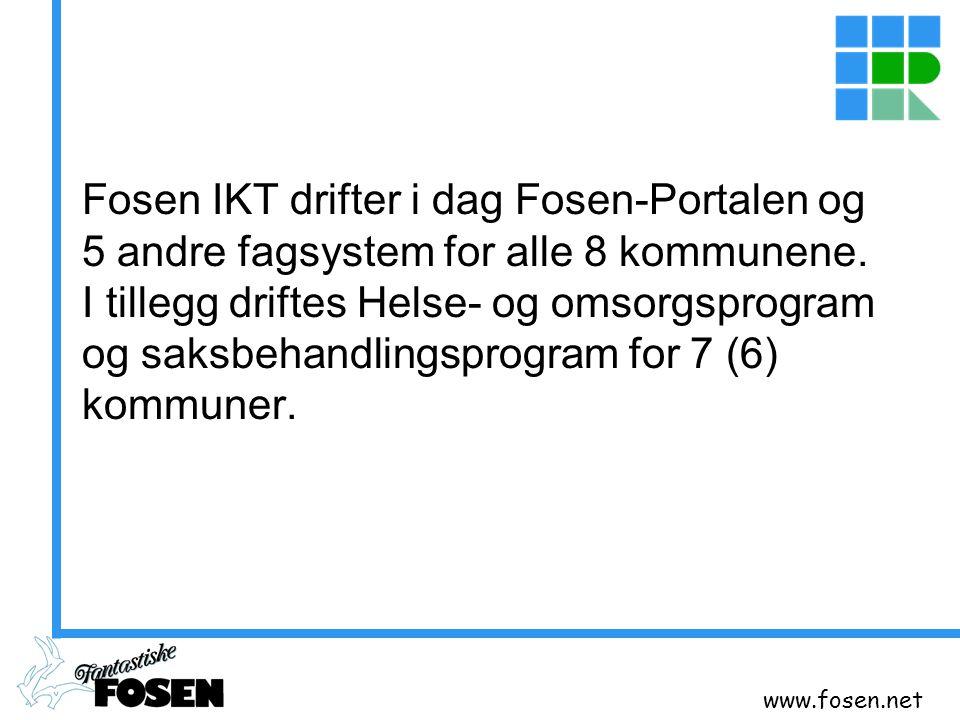 www.fosen.net Fosen IKT drifter i dag Fosen-Portalen og 5 andre fagsystem for alle 8 kommunene. I tillegg driftes Helse- og omsorgsprogram og saksbeha