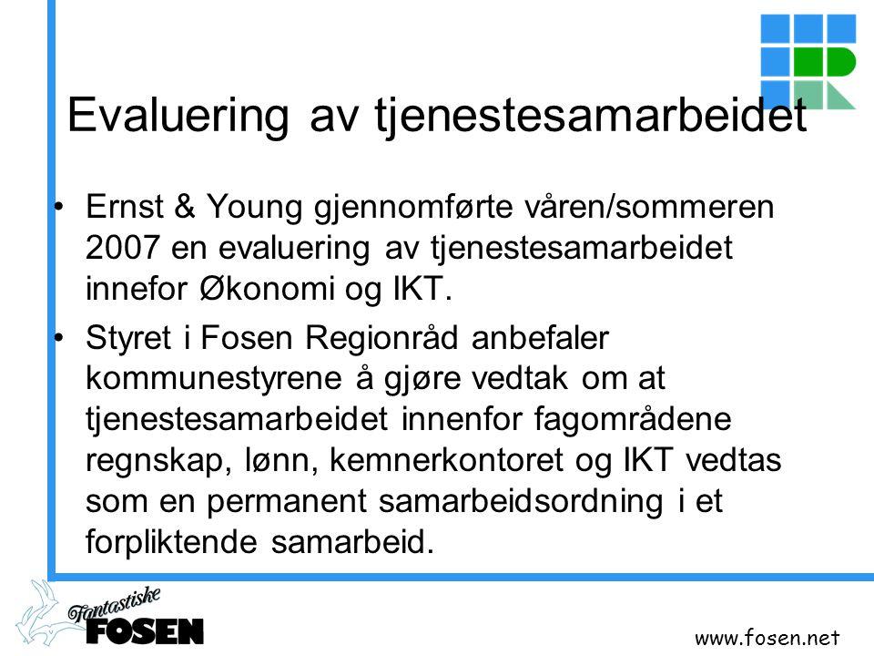 www.fosen.net Evaluering av tjenestesamarbeidet Ernst & Young gjennomførte våren/sommeren 2007 en evaluering av tjenestesamarbeidet innefor Økonomi og