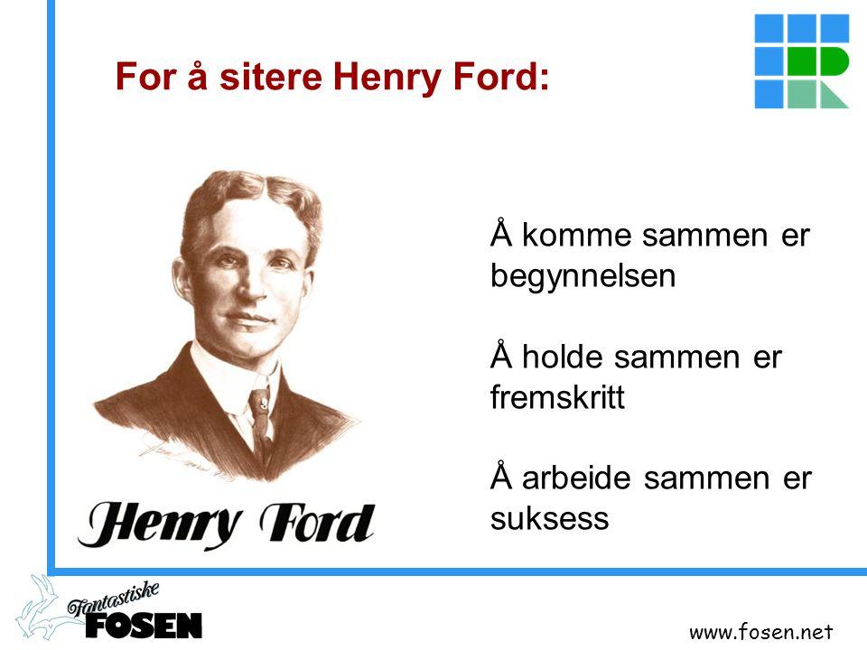 www.fosen.net For å sitere Henry Ford: Å komme sammen er begynnelsen Å holde sammen er fremskritt Å arbeide sammen er suksess