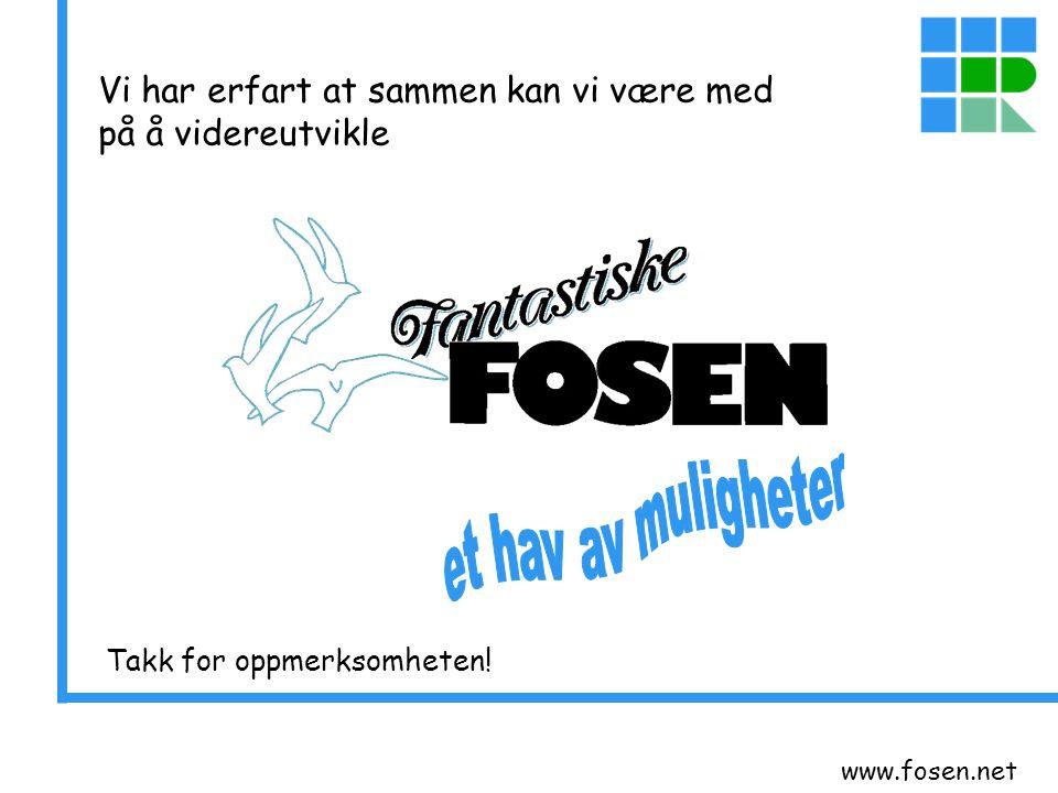 www.fosen.net Vi har erfart at sammen kan vi være med på å videreutvikle Takk for oppmerksomheten!