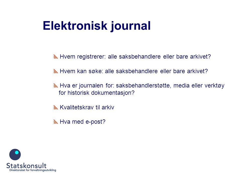 Elektronisk journal  Hvem registrerer: alle saksbehandlere eller bare arkivet.