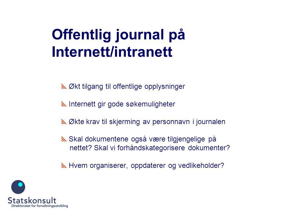 Offentlig journal på Internett/intranett  Økt tilgang til offentlige opplysninger  Internett gir gode søkemuligheter  Økte krav til skjerming av personnavn i journalen  Skal dokumentene også være tilgjengelige på nettet.