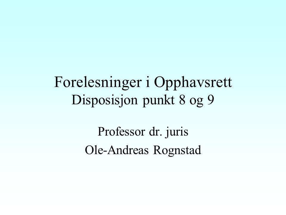 Forelesninger i Opphavsrett Disposisjon punkt 8 og 9 Professor dr. juris Ole-Andreas Rognstad