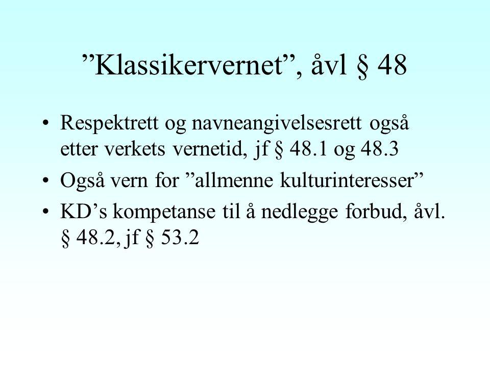 Klassikervernet , åvl § 48 Respektrett og navneangivelsesrett også etter verkets vernetid, jf § 48.1 og 48.3 Også vern for allmenne kulturinteresser KD's kompetanse til å nedlegge forbud, åvl.