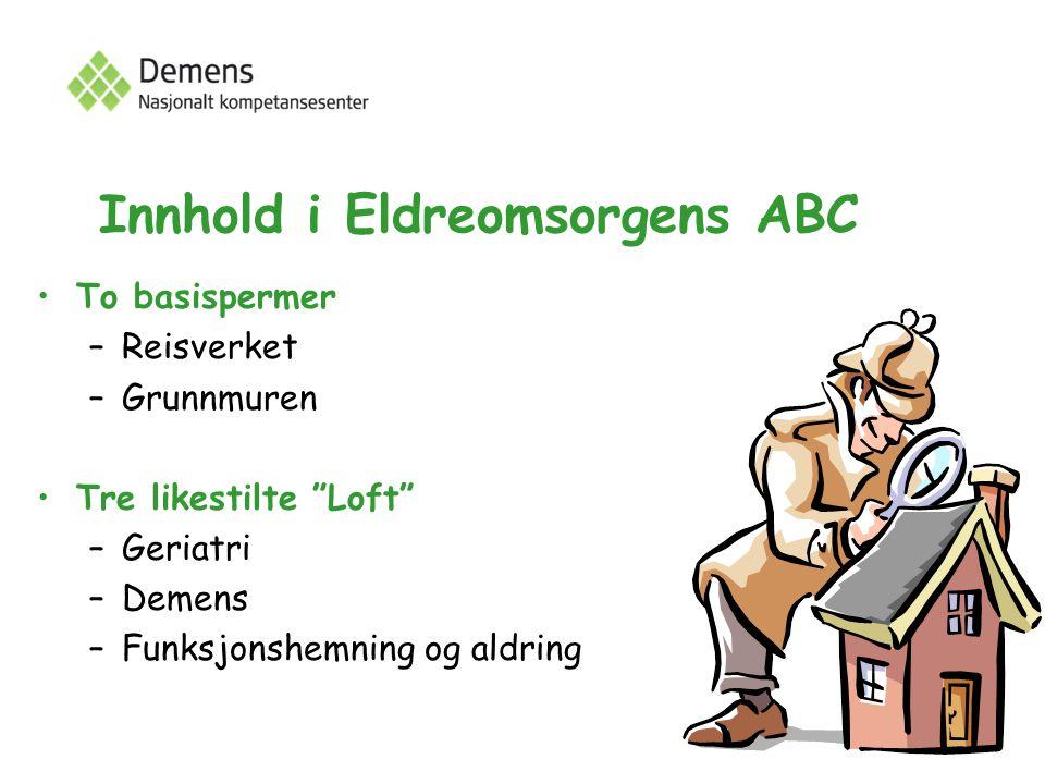 Innhold i Eldreomsorgens ABC To basispermer –Reisverket –Grunnmuren Tre likestilte Loft –Geriatri –Demens –Funksjonshemning og aldring