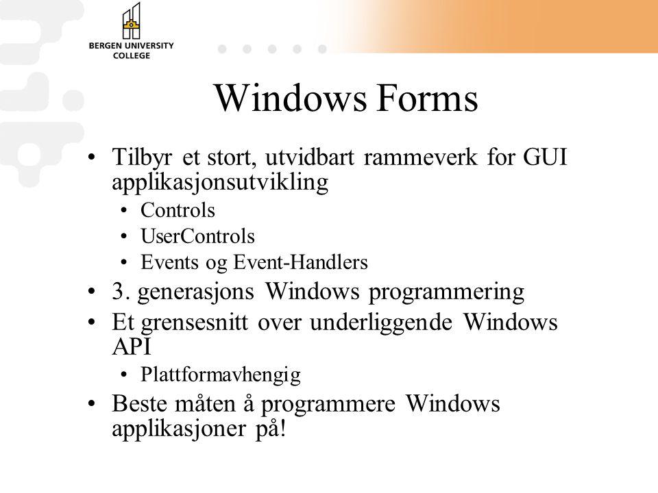 Windows Forms Tilbyr et stort, utvidbart rammeverk for GUI applikasjonsutvikling Controls UserControls Events og Event-Handlers 3. generasjons Windows