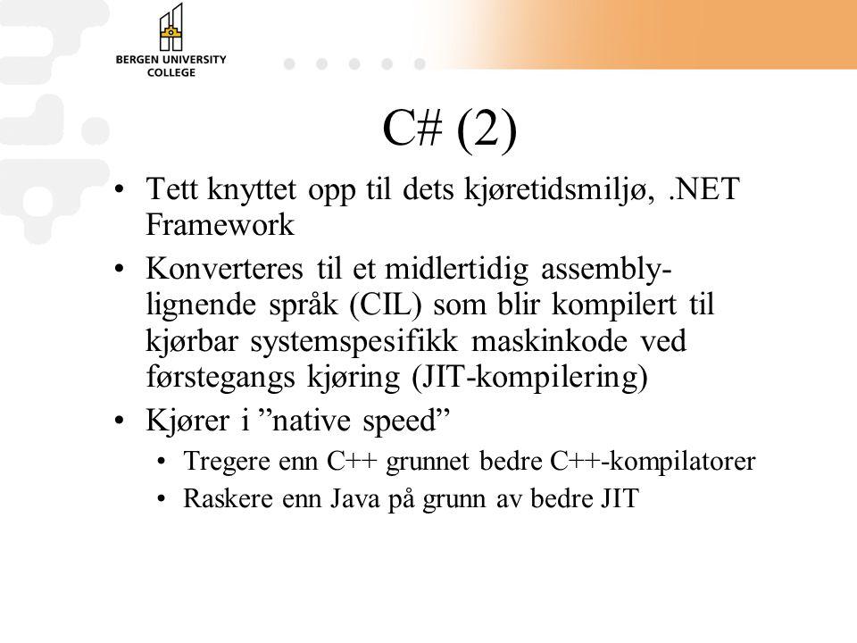 C# (2) Tett knyttet opp til dets kjøretidsmiljø,.NET Framework Konverteres til et midlertidig assembly- lignende språk (CIL) som blir kompilert til kjørbar systemspesifikk maskinkode ved førstegangs kjøring (JIT-kompilering) Kjører i native speed Tregere enn C++ grunnet bedre C++-kompilatorer Raskere enn Java på grunn av bedre JIT