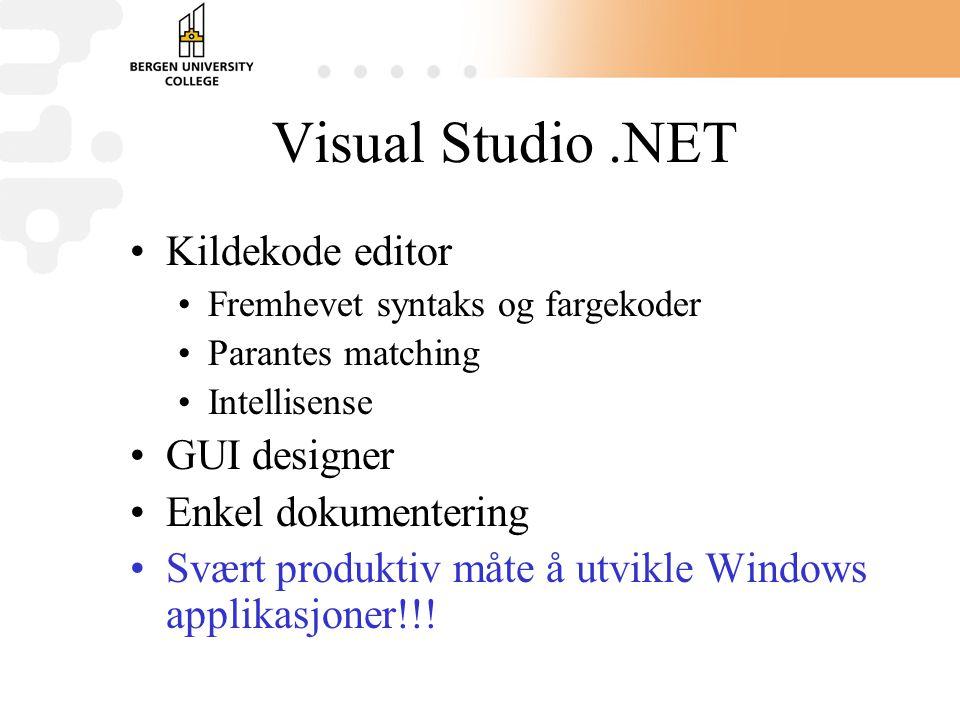 Visual Studio.NET Kildekode editor Fremhevet syntaks og fargekoder Parantes matching Intellisense GUI designer Enkel dokumentering Svært produktiv måte å utvikle Windows applikasjoner!!!