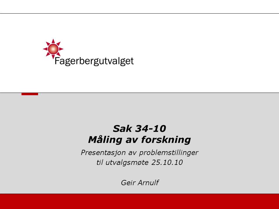 Presentasjon av problemstillinger til utvalgsmøte 25.10.10 Geir Arnulf Sak 34-10 Måling av forskning