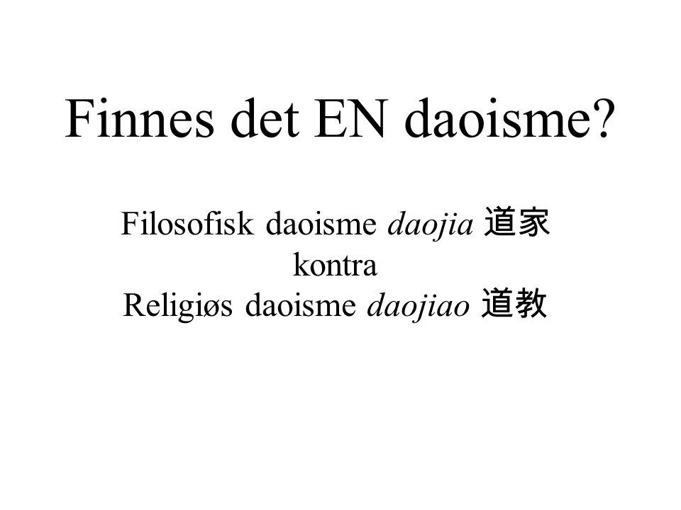 Finnes det EN daoisme? Filosofisk daoisme daojia 道家 kontra Religiøs daoisme daojiao 道教