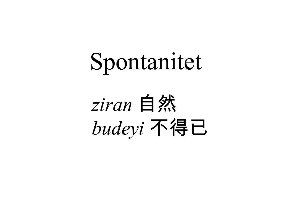 Spontanitet ziran 自然 budeyi 不得已