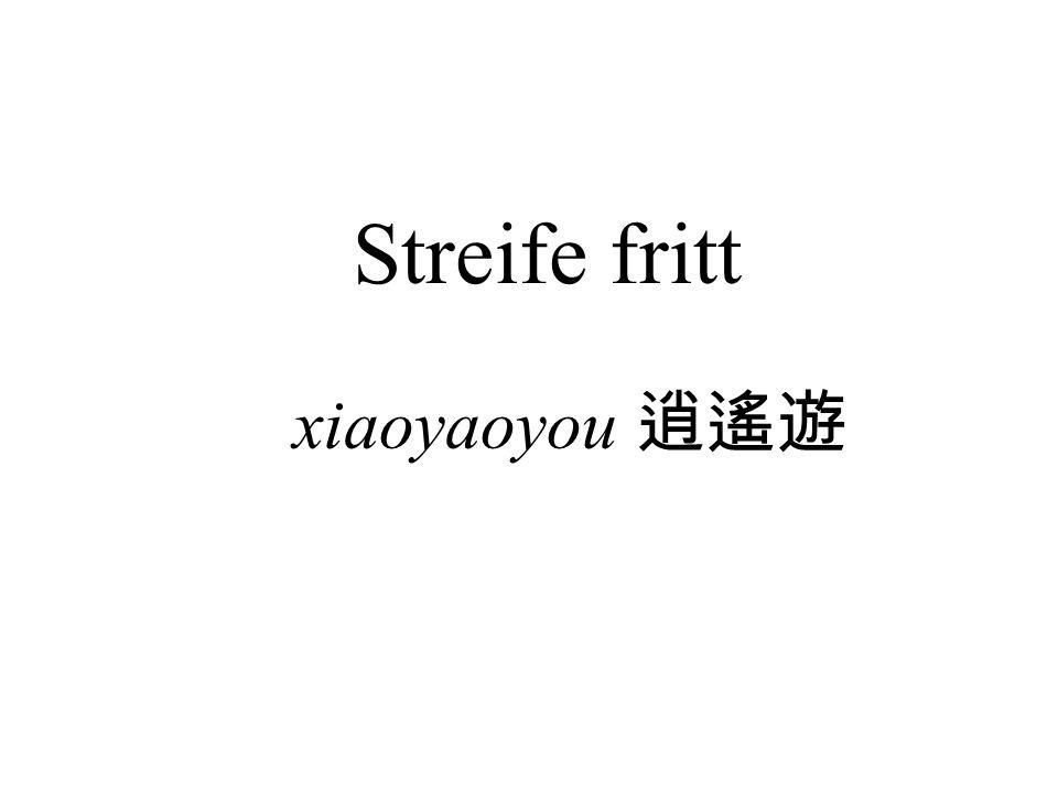 Streife fritt xiaoyaoyou 逍遙遊