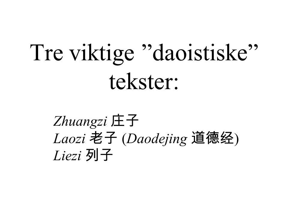 """Tre viktige """"daoistiske"""" tekster: Zhuangzi 庄子 Laozi 老子 (Daodejing 道德经 ) Liezi 列子"""