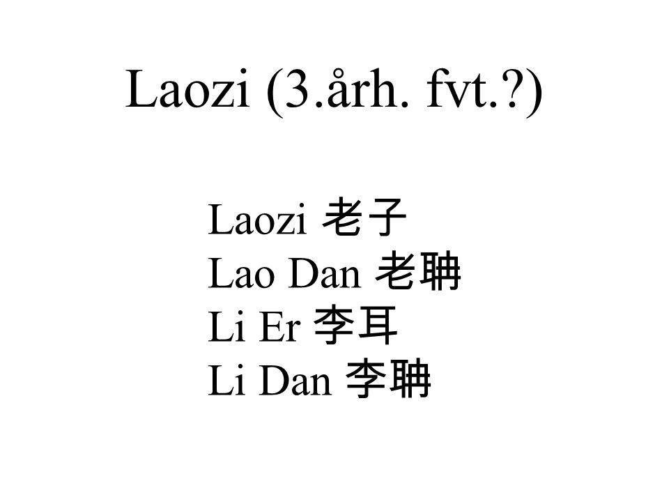 Laozi (3.årh. fvt.?) Laozi 老子 Lao Dan 老聃 Li Er 李耳 Li Dan 李聃