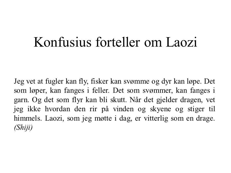 Konfusius forteller om Laozi Jeg vet at fugler kan fly, fisker kan svømme og dyr kan løpe. Det som løper, kan fanges i feller. Det som svømmer, kan fa