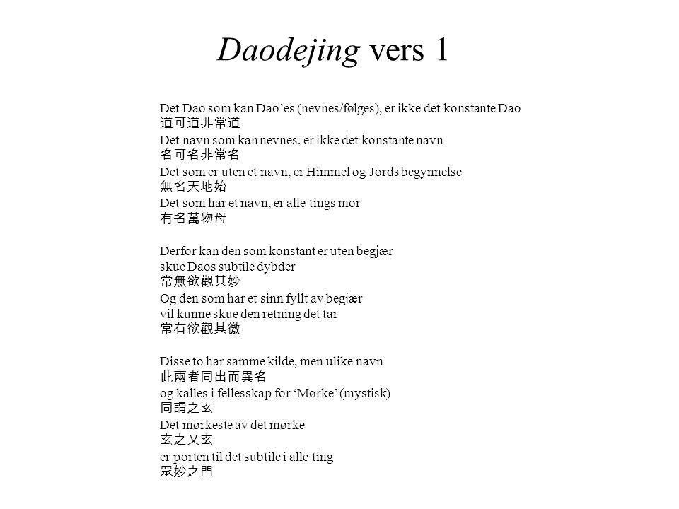 Daodejing vers 1 Det Dao som kan Dao'es (nevnes/følges), er ikke det konstante Dao 道可道非常道 Det navn som kan nevnes, er ikke det konstante navn 名可名非常名 D