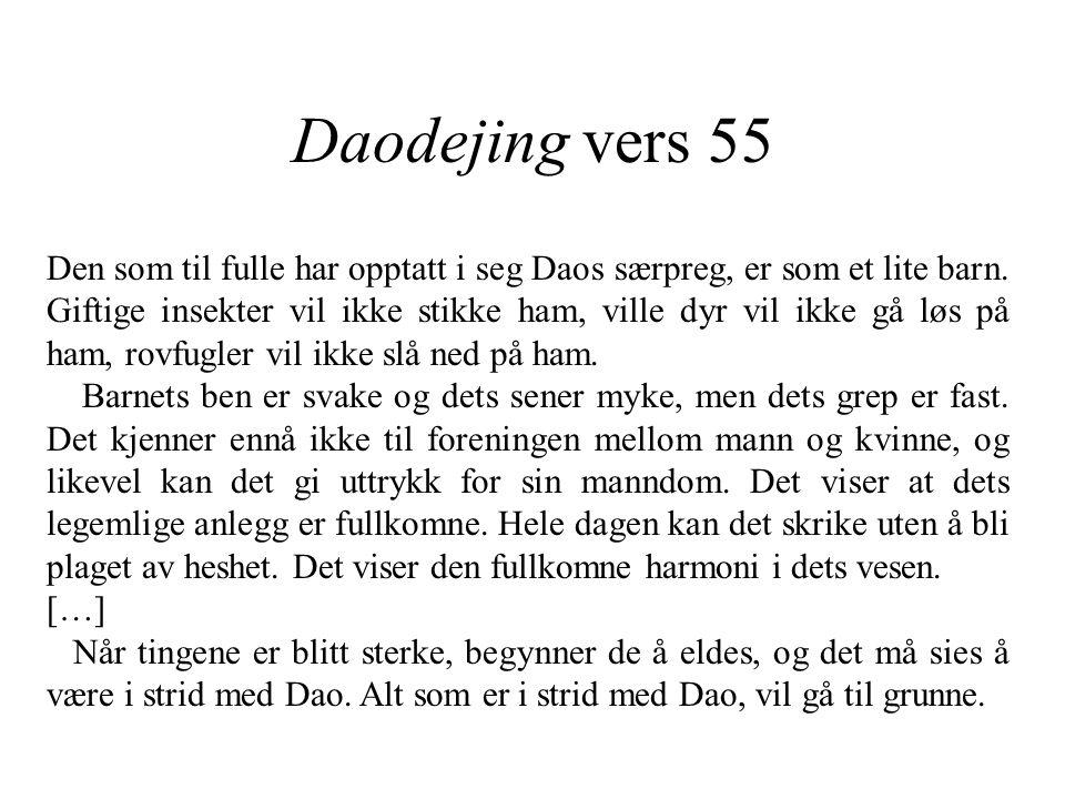 Daodejing vers 55 Den som til fulle har opptatt i seg Daos særpreg, er som et lite barn. Giftige insekter vil ikke stikke ham, ville dyr vil ikke gå l