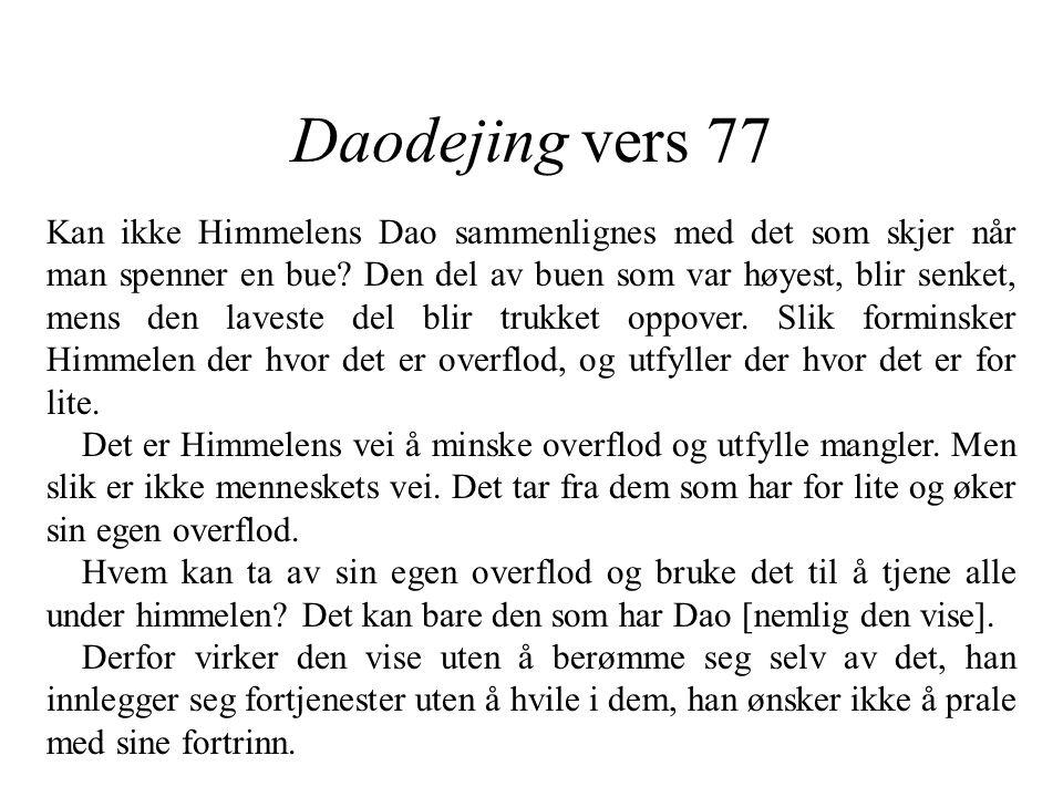 Daodejing vers 77 Kan ikke Himmelens Dao sammenlignes med det som skjer når man spenner en bue? Den del av buen som var høyest, blir senket, mens den